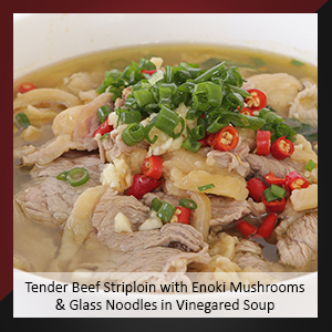 Tender Beef Striploin with Enoki Mushrooms and Glass Noodles in Vinegared Soup